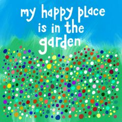 My Happy Place is in the Garden