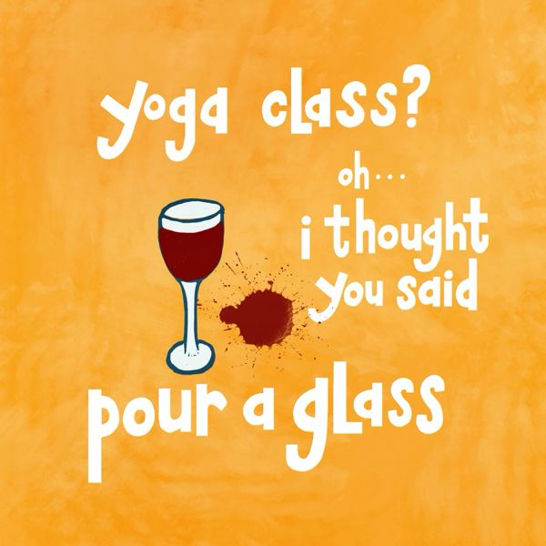 Yoga Class? Oh I Thought You Said Pour a Glass