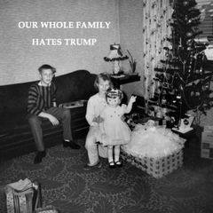 Our Whole Family Hates Trump