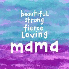 Beautiful Strong Fierce Loving Mama