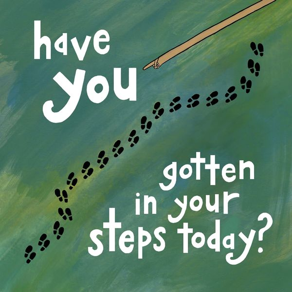 Have You Gotten in Your Steps Today