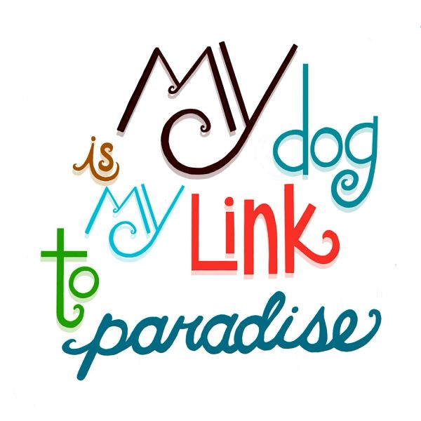 My Dog is My Link to Paradise