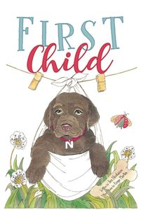 First Child, a children's book about dog, kids and family dynamics.