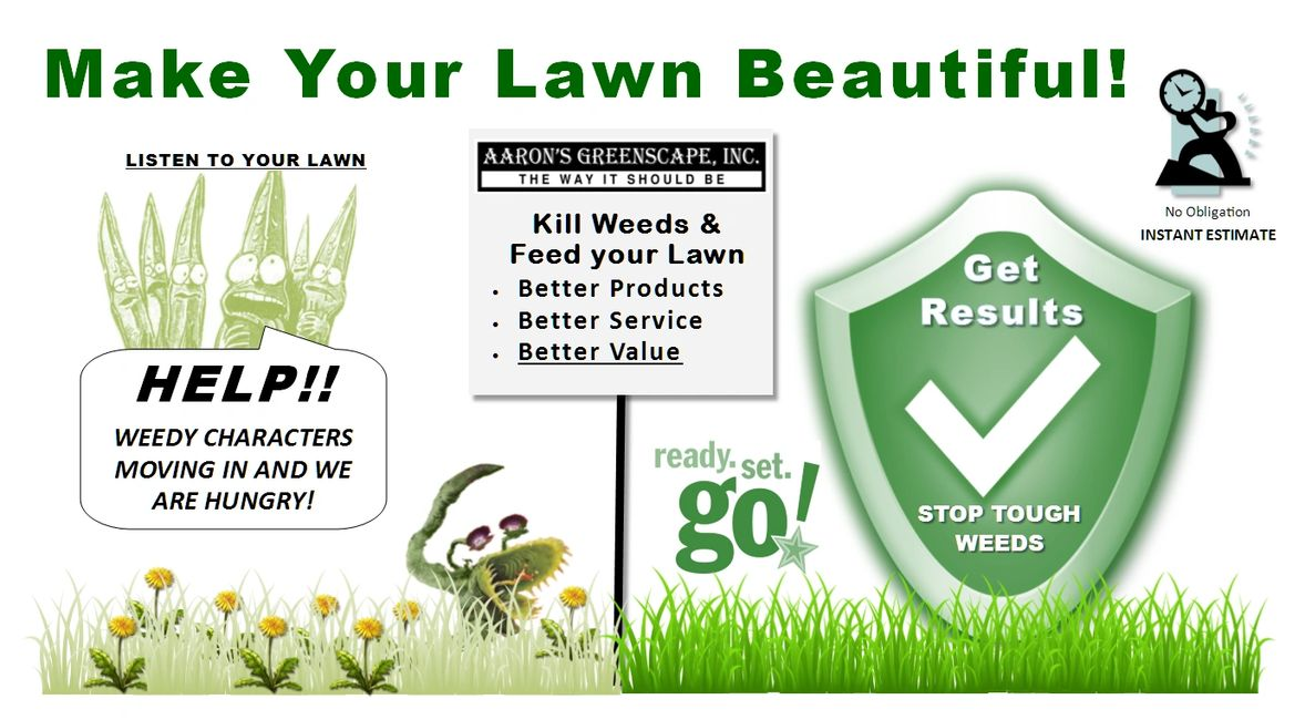 Make your lawn beautiful with Aaron's Greenscape. Kill Weeds & Feed Your Lawn in Northern Illinois
