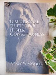 "Cooper, Cody: ""Dimensional Shifts into Higher Consciousness"""