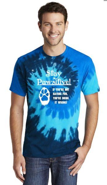 Stay Pawsitive: If you're not having fun you're doing it wrong! Unisex Tie-Dye T-shirt