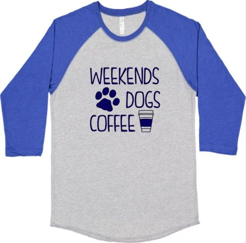 Weekends, Dogs, Coffee Ladies/Unisex T-shirt/Baseball Shirt