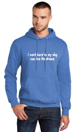 I Work Hard So My Dog Can Live the Dream Unisex Hoodie NEW EXPANDED COLOR SELECTIONS!