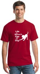 Life is Short. Play with Your Dog Unisex T-shirt
