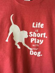 Life is Short. Play with Your Dog. T-Shirt