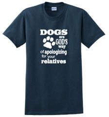 Dogs are God's Way of Apologizing for your Relatives Unisex T-Shirt