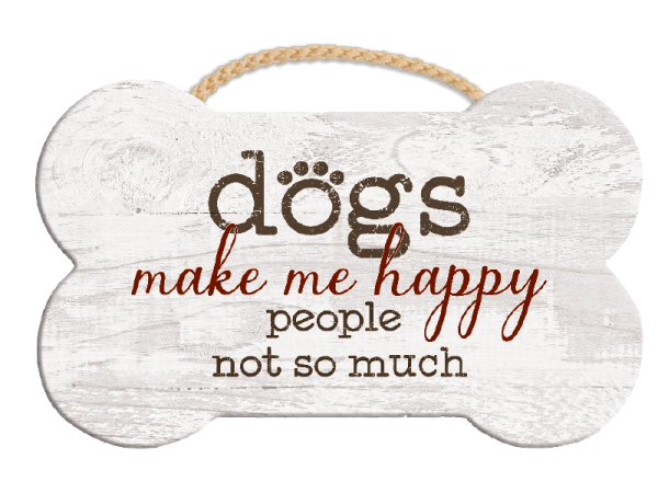 Dogs Make Me Happy People Not So Much - Bone Sign With Rope Handle