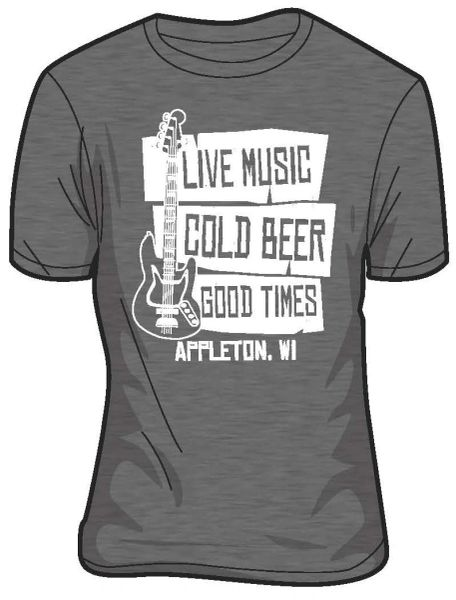 Appleton, Live Music, Cold Beer, Good Times T-Shirt