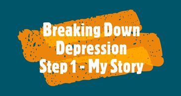 Breaking Down Depression - Steps 1 to 4