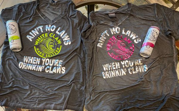 Ain't No Laws, When You're Drinkin' Claws!