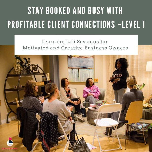 Stay Booked and Busy with Profitable Client Connections – Level 1
