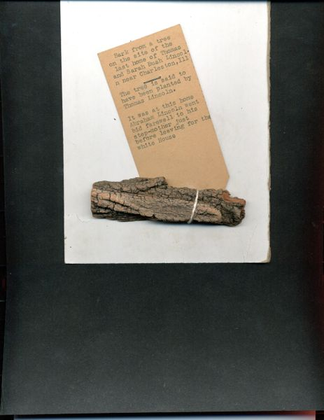 [ABRAHAM LINCOLN] PIECE OF TREE BARK FROM THE LINCOLN FARM NEAR CHARLESTON, IL WHICH HE VISITED JUST BEFORE LEAVING FOR THE WHITE HOUSE