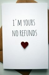 I'M YOURS NO REFUNDS