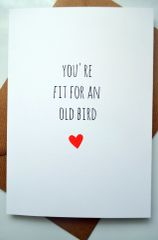YOU'RE FIT FOR AN OLD BIRD