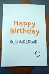 HAPPY BIRTHDAY GINGER BASTARD