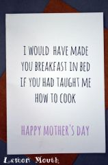 I WOULD HAVE MADE YOU BREAKFAST IN BED