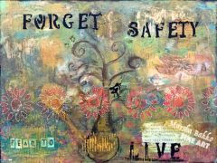 Forget Safety Fear to Live