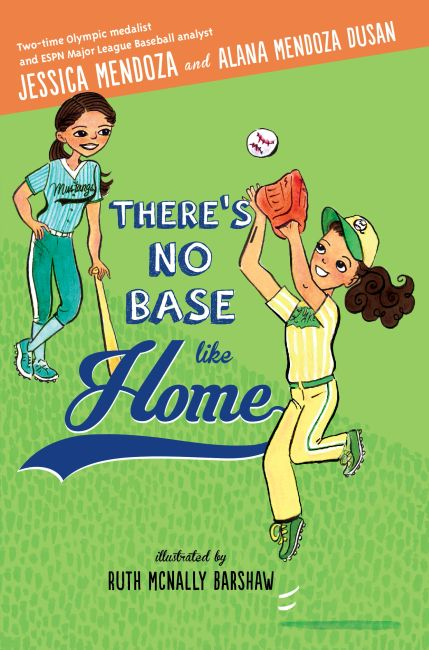 Cover of There's No Base Like Home, written by Jessica Mendoza and Alana Mendoza Dusan.