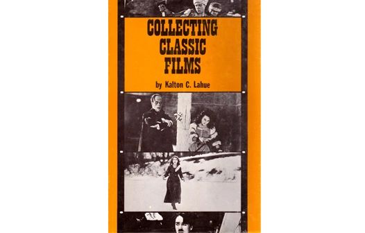 Collecting Classic Films by Kalton C. Lahue (Hardback)