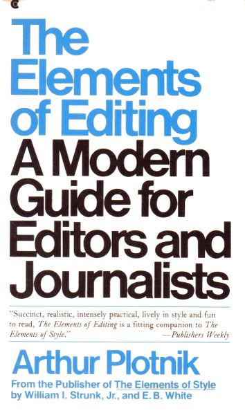 The Elements of Editing - A Modern Guide for Editors and Journalists by Arthur Plotnik