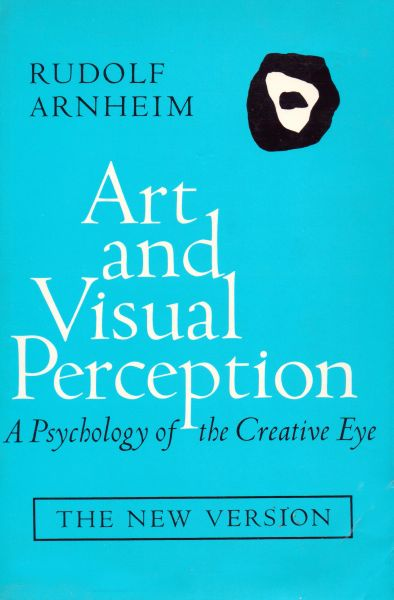 Art and Visual Perception - A Psychology of the Creative Eye by Rudolf Arnheim