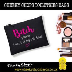 Cheeky Chops - Cosmetics, Toiletries , Wash Bag - Bitch Please I'm fucking fabulous CB01