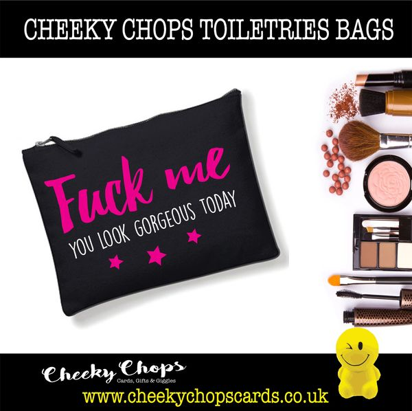 Cheeky Chops - Cosmetics, Toiletries , Wash Bag - Fuck me you look gorgeous today CB02
