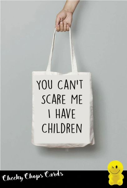 Funny Cheeky Chops Tote/Shopper/Bag/Gift - You can't scare me I have Children TB21