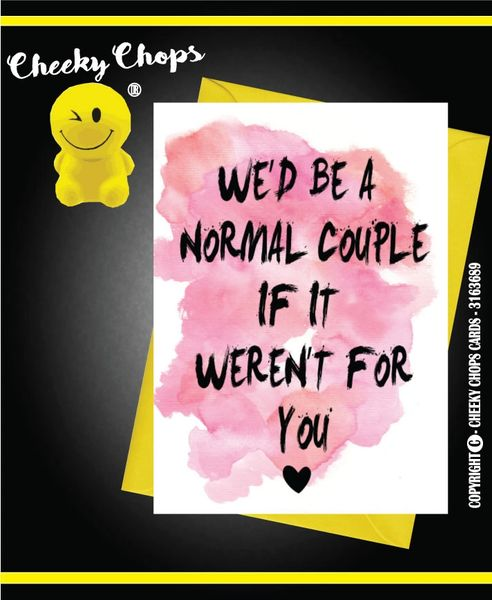 Card - We'd be a normal couple if it weren't for you -A9
