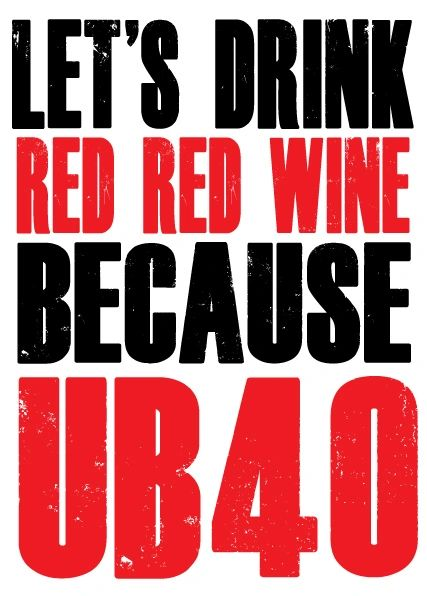 Let's Drink Red Wine UB40 - 40th - c44
