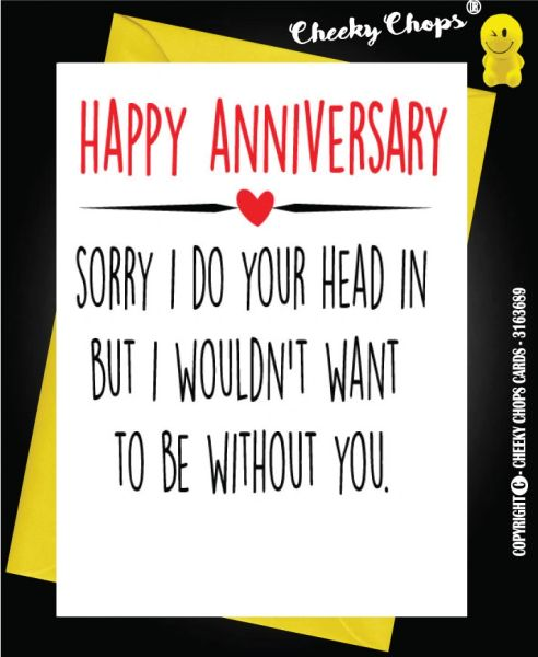 Card - Happy Anniversary Sorry I do your head in - A26