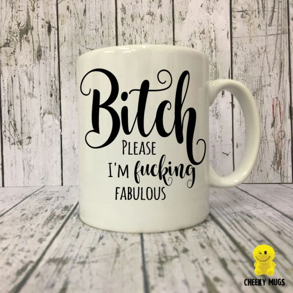 Cheeky Mug - Bitch Please, I'm fucking fabulous - MUG28