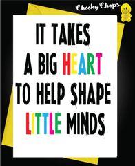 It takes a big heart to shape a little mind K11