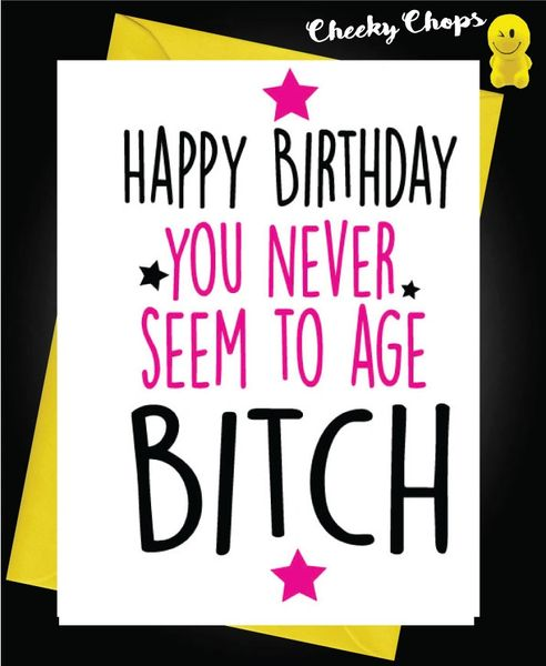 Birthday Card - Bitch Never seem to age C440