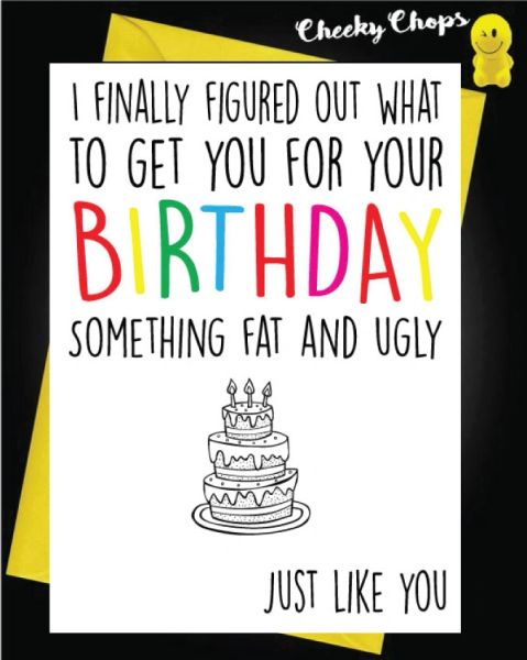 Birthday Card - Fat and Ugly FF09