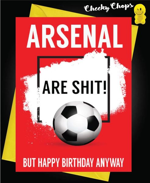 Arsenal are shit Birthday Card