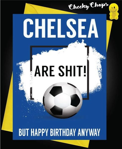 Chelsea are shit Birthday Card