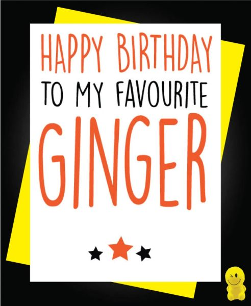 Funny Birthday Cards - Happy Birthday to my favourite ginger C129