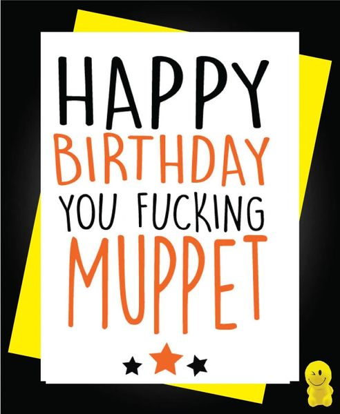 Funny Birthday Cards - Happy Birthday you fucking muppet C153