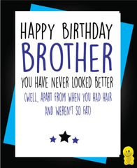 Funny Birthday Cards - Brother you have never looked better C478