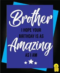 Funny Birthday Cards - Brother Amazing as I am C481