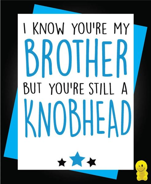Funny Birthday Cards - Brother you are a knobhead c168