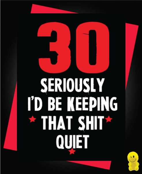 Funny Birthday Cards - 30 Keeping that shit quiet C193