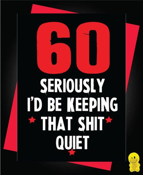 Funny Birthday Cards - 60 Keeping that shit quiet C195