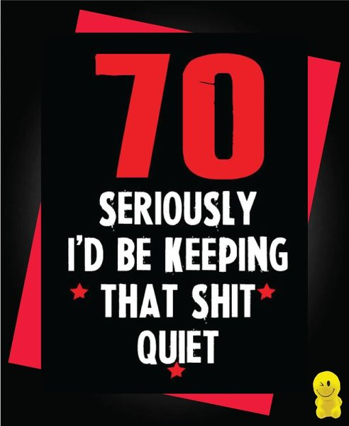 Funny Birthday Cards - 70 Keeping that shit quiet C196
